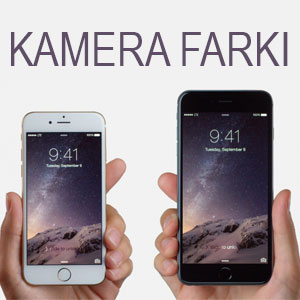 iPhone 6S ve iPhone 6S Plus arasindaki kamera farki